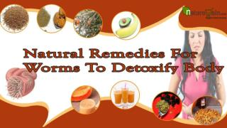Top Natural Remedies For Worms To Detoxify Body And Make Cle