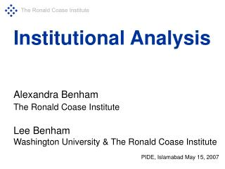 Institutional Analysis     Alexandra Benham The Ronald Coase Institute   Lee Benham Washington University  The Ronald Co