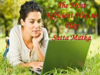 The Most Efficient Way to Play Satta Matka