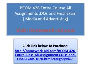 BCOM 426 Entire Course All Assignments ,DQs and Final Exam(