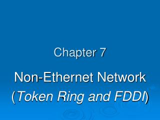 Non-Ethernet Network Token Ring and FDDI