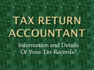 Tax Return Accountant: Information and Details Of Your Tax R