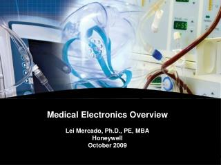 Medical Electronics Overview  Lei Mercado, Ph.D., PE, MBA Honeywell  October 2009