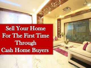 Sell Your Home For The First Time Through Cash Home Buyers