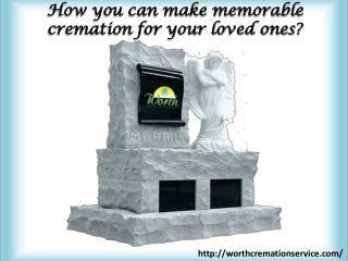 How you can make memorable cremation for your loved ones?