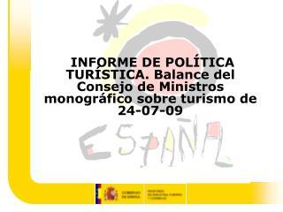 INFORME DE POL TICA TUR STICA. Balance del Consejo de Ministros monogr fico sobre turismo de 24-07-09