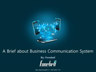 A Brief about Business Communication System - by Fonebell