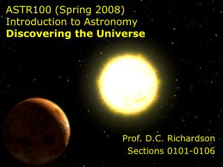 ASTR100 Spring 2008  Introduction to Astronomy Discovering the Universe