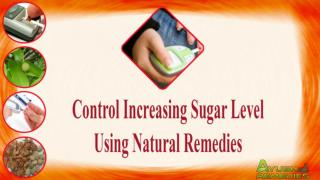 Control Increasing Sugar Level Using Natural Remedies