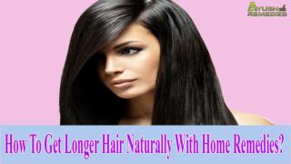 How To Get Longer Hair Naturally With Home Remedies?