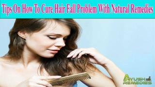 Tips On How To Cure Hair Fall Problem With Natural Remedies