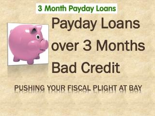 3 Month payday Loans UK @ http://www.3monthpaydayloans.co/