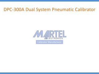 DPC-300A Dual System Pneumatic Calibrator