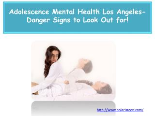 Adolescence Mental Health Los Angeles- Danger Signs to Look