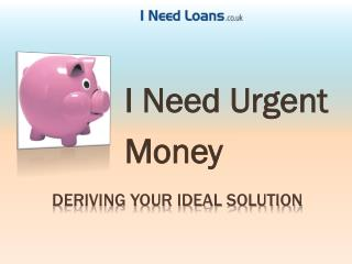 Need a loan today @ http://www.ineedloans.co.uk/ needs right