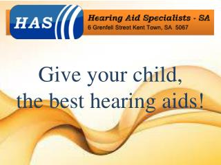 Give your child, the best hearing aids!