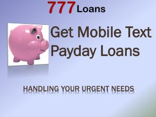 Instant payday loans by text @ http://www.777loans.co.uk/