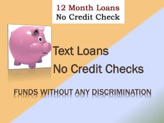 12 Month Loans No Credir Check @ http://www.12monthloansnocr