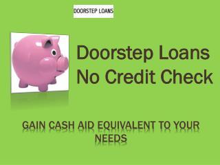 Doorstep loans online today @ http://www.doorsteploans.co/