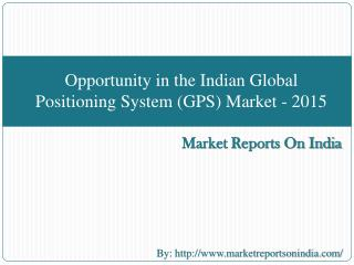 Opportunity in the Indian Global Positioning System (GPS) Ma