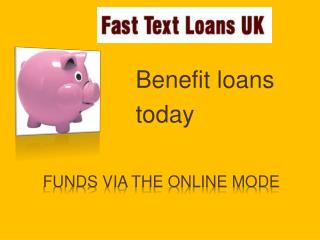 loans today for people on benefits - http://www.fasttextloan