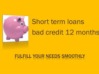 12 month loans bad credit @ http://www.12monthloans.co/