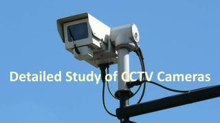 Detailed Study of CCTV Cameras