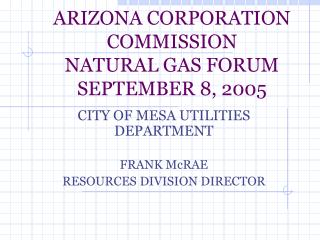 ARIZONA CORPORATION COMMISSION NATURAL GAS FORUM SEPTEMBER 8, 2005