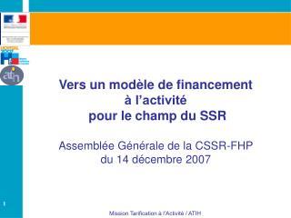 Vers un mod le de financement   l activit   pour le champ du SSR  Assembl e G n rale de la CSSR-FHP du 14 d cembre 2007