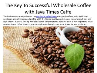 The Key To Successful Wholesale Coffee with Java Times Caffe
