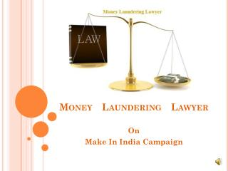 Money Laundering Lawyer on make in india campaign