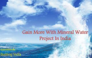 Gain More With Mineral Water Project In India