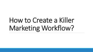 How to Create a Killer Marketing Workflow?