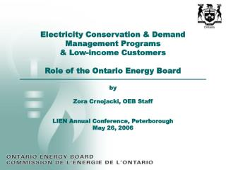Electricity Conservation  Demand Management Programs  Low-income Customers  Role of the Ontario Energy Board  by   Zora