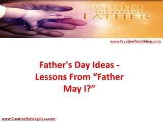 "Father's Day Ideas - Lessons From ""Father May I?"""