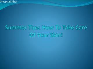 Summer Tips: How To Take Care Of Your Skin!