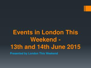 Events in London This Weekend - 13th and 14th June 2015