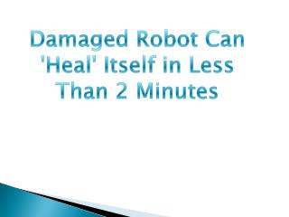 Damaged Robot Can 'Heal' Itself in Less Than 2 Minutes