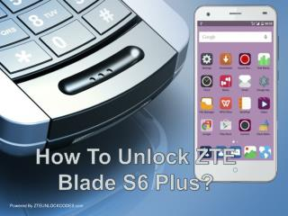 How To Unlock AT&T / T-mobile / vodafone ZTE Blade S6 Plus?