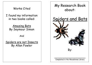 Works Cited  I found my information in two books called:  Amazing Bats By Seymour Simon  And  Spiders are not Insects By