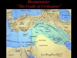 Mesopotamia:  The Cradle of Civilization