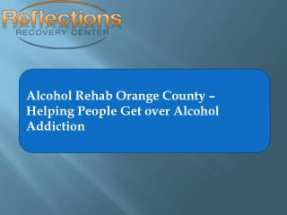 Alcohol Rehab Orange County – Helping People Get over Alcoho