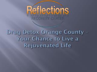 Drug Detox Orange County – Your Chance to Live a Rejuvenated