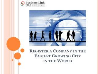 Register a Company in the Fastest Growing City in the World