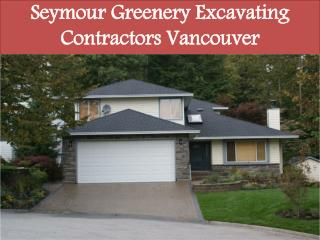 Seymour Greenery Excavating Contractors Vancouver