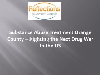 Substance Abuse Treatment Orange County – Fighting the Next