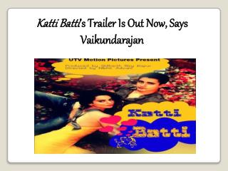 Katti Batti's Trailer Is Out Now, Says Vaikundarajan