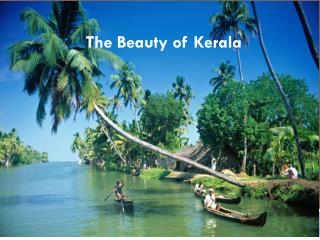 http://www.slideshare.net/VikramKhanna8/the-beauty-of-kerala