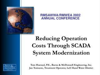 Reducing Operation Costs Through SCADA System Modernization  Tom Haensel, P.E., Burns  McDonnell Engineerng, Inc. Jan To