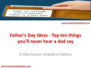 Father's Day Ideas - Top ten things you'll never hear a dad